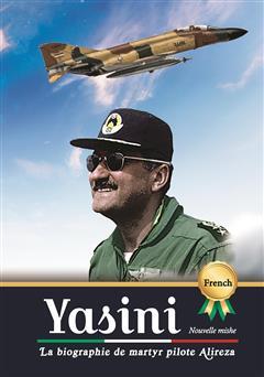 دانلود کتاب La biographie de martyr pilote Alireza Yasini (زندگینامه شهید خلبان علیرضا یاسینی)